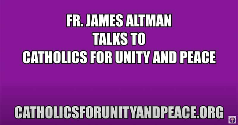 Fr. Altman speaks to Catholics for Unity and Peace Supporters (Video)